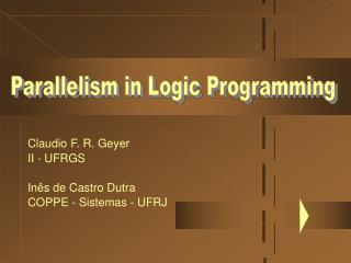 Claudio F. R. Geyer II - UFRGS Inês de Castro Dutra COPPE - Sistemas - UFRJ