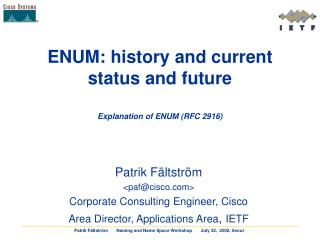 ENUM: history and current status and future Explanation of ENUM (RFC 2916)