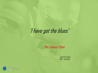 'I have got the blues'