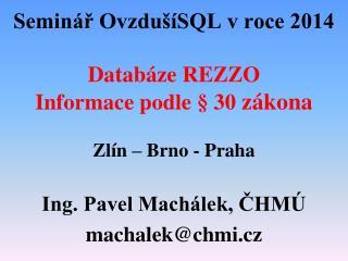 Seminář OvzdušíSQL v roce 2014  Databáze REZZO Informace podle § 30  zákona Zlín – Brno - Praha
