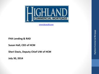 FHA Lending & RAD  Susan Hall, CEO of HCM Sheri Davis, Deputy Chief UW of HCM  July 30, 2014