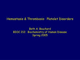 Hemostasis & Thrombosis:  Platelet Disorders Beth A. Bouchard