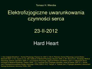Tomasz H. Wierzba Elektrofizjogiczne uwarunkowania czynności serca   23-II-2012 Hard Heart