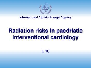 Radiation risks in paedriatic interventional cardiology