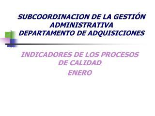 SUBCOORDINACION DE LA GESTIÓN ADMINISTRATIVA DEPARTAMENTO DE ADQUISICIONES