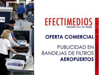 OFERTA COMERCIAL  PUBLICIDAD EN  BANDEJAS DE FILTROS AEROPUERTOS