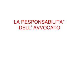 LA RESPONSABILITA '  DELL ' AVVOCATO