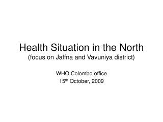 Health Situation in the North (focus on Jaffna and Vavuniya district)