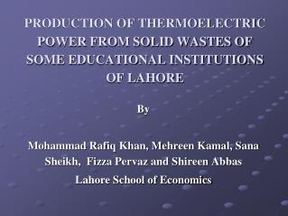 PRODUCTION OF THERMOELECTRIC POWER FROM SOLID WASTES OF SOME EDUCATIONAL INSTITUTIONS OF LAHORE