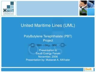United Maritime Lines (UML) PolyButylene Terephthalate (PBT) Project Presentation to