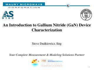 An Introduction to Gallium Nitride (GaN) Device Characterization Steve Dudkiewicz, Eng