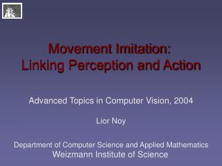 Movement Imitation:  Linking Perception and Action