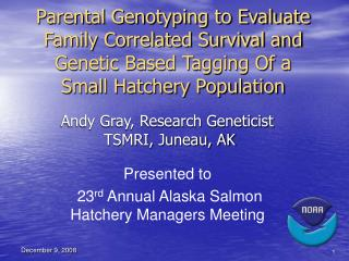 Andy Gray, Research Geneticist  TSMRI, Juneau, AK