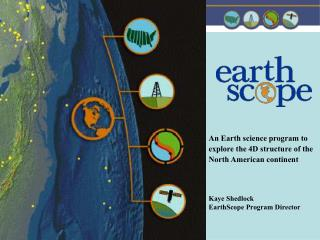 An Earth science program to explore the 4D structure of the  North American continent