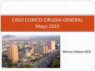 CASO CLINICO CIRUGIA GENERAL Mayo 2010