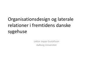 Organisationsdesign og laterale relationer i fremtidens danske sygehuse