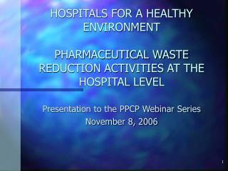 Presentation to the PPCP Webinar Series  November 8, 2006