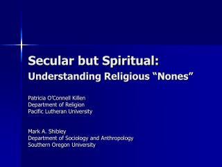 """Secular but Spiritual:  Understanding Religious """"Nones"""""""