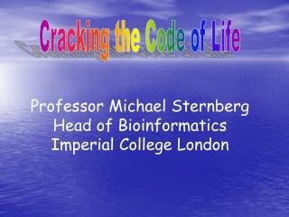 Professor Michael Sternberg Head of Bioinformatics Imperial College London