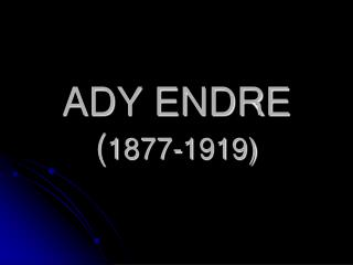 ADY ENDRE ( 1877-1919)