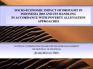 NATIONAL COORDINATING BOARD FOR DISASTER MANAGEMENT THE REPUBLIC OF INDONESIA (BAKORNAS PBP)