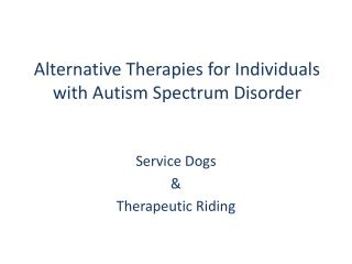 Alternative Therapies for Individuals with Autism Spectrum Disorder