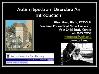 Autism Spectrum Disorders: An Introduction Rhea Paul, Ph.D., CCC-SLP