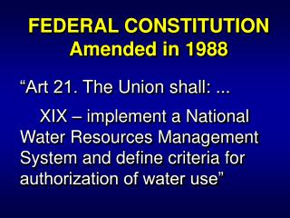 "FEDERAL CONSTITUTION Amended in 1988 ""Art 21.  The Union shall: ..."