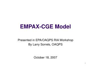 EMPAX-CGE Model Presented in EPA/OAQPS RIA Workshop By Larry Sorrels, OAQPS October 18, 2007
