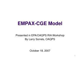 EMPAX-CGE Model Presented in EPA/OAQPS RIA Workshop By Larry Sorrels, OAQPS October 18, 2007