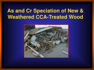 As and Cr Speciation of New & Weathered CCA-Treated Wood