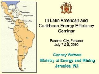 III Latin American and Caribbean Energy Efficiency Seminar Panama City, Panama July 7 & 8, 2010