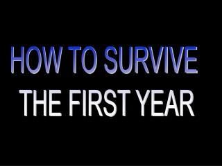 How to Survive Your First Year