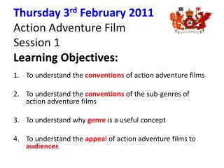 Thursday 3rd February 2011 Action Adventure Film  Session 1 Learning Objectives: