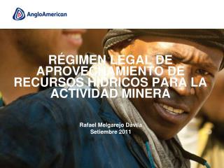 RÉGIMEN LEGAL DE APROVECHAMIENTO DE RECURSOS HÍDRICOS PARA LA ACTIVIDAD MINERA