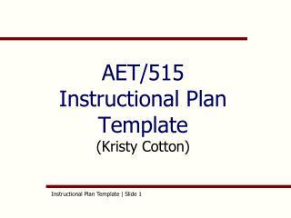 AET/515 Instructional Plan Template  (Kristy Cotton)