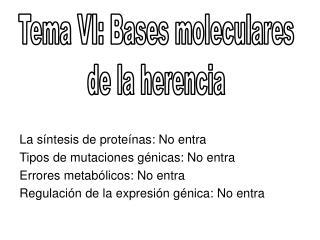Tema VI: Bases moleculares de la herencia