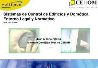 Sistemas de Control de Edificios y Domótica. Entorno Legal y Normativo 11 de mayo de 2005