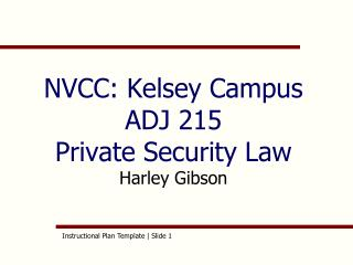 NVCC: Kelsey Campus ADJ 215  Private Security Law Harley Gibson