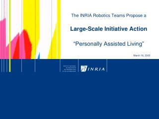 "The INRIA Robotics Teams Propose a Large-Scale Initiative Action ""Personally Assisted Living"""