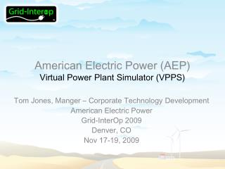 American Electric Power (AEP) Virtual Power Plant Simulator (VPPS)