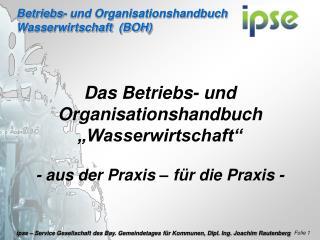 """Das Betriebs- und Organisationshandbuch """"Wasserwirtschaft"""" - aus der Praxis – für die Praxis -"""