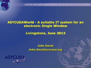 ASYCUDAWorld - A suitable IT system for an electronic Single Window Livingstone, June 2013