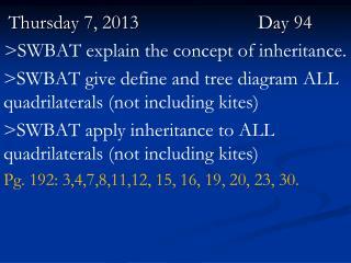 Thursday 7, 2013          Day 94 >SWBAT  explain the concept of  inheritance.