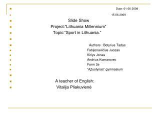 """Date: 01 06 2009           15 06 2009 Slide Show Project:""""Lithuania Millennium"""""""