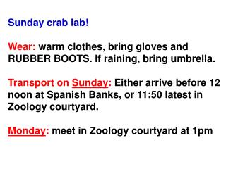Sunday crab lab  Wear: warm clothes, bring gloves and RUBBER BOOTS. If raining, bring umbrella.  Transport on Sunday: Ei