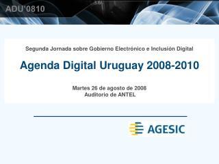 Segunda Jornada sobre Gobierno Electrónico e Inclusión Digital Agenda Digital Uruguay 2008-2010