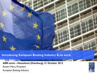 AEB event – Hanseboot (Hamburg), 31 October 2013 Robert Marx, President European Boating Industry