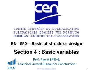 EN 1990 � Basis of structural design Section 4 : Basic variables Prof. Pierre SPEHL