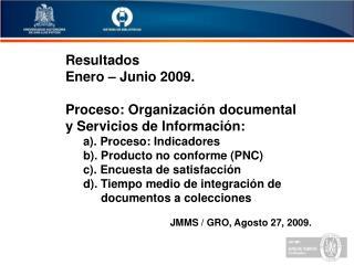 Resultados Enero – Junio 2009. Proceso: Organización documental  y Servicios de Información: